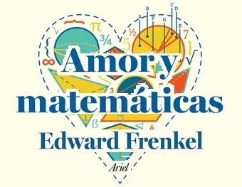 """Reseña: """"Amor y matemáticas"""" por Edward Frenkel - La"""