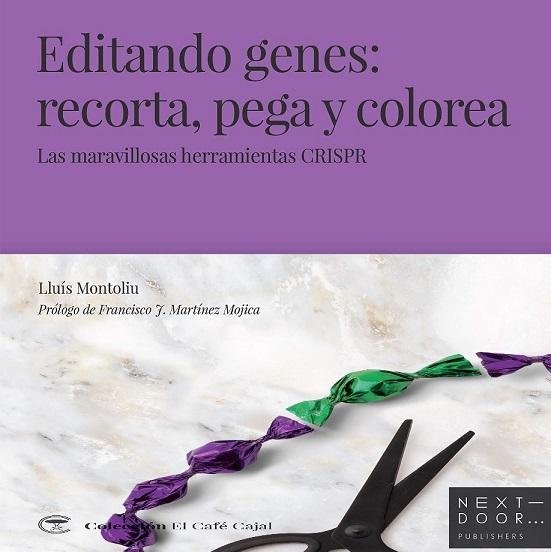 """Reseña: """"Editando genes: recorta, pega y colorea"""" de Lluís Montoliu"""
