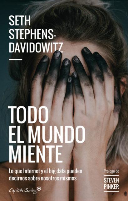 Reseña Todo El Mundo Miente De Seth Stephens Davidowitz