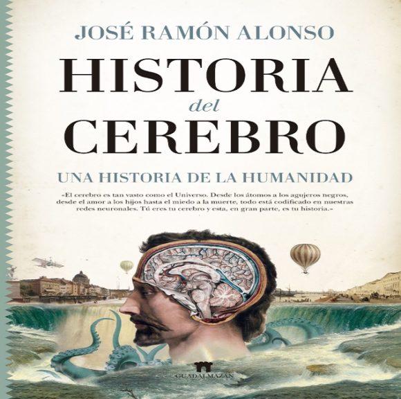 """Reseña: """"Historia del cerebro"""" de José Ramón Alonso"""