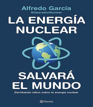 """Reseña: """"La energía nuclear salvará el mundo"""" de Alfredo García"""