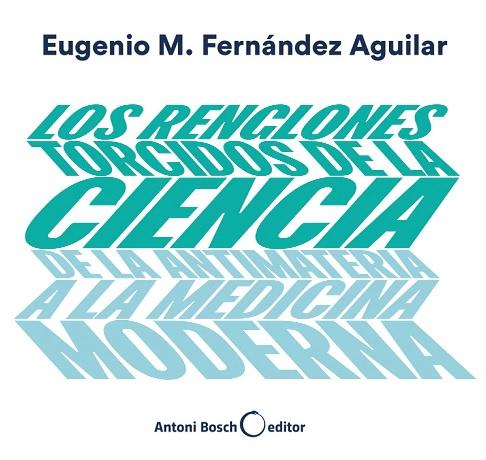 """Reseña: """"Los renglones torcidos de la ciencia"""" de Eugenio M. Fernández Aguilar"""